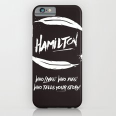 Hamilton - Who Lives? Who Dies? Who Tells Your Story? Slim Case iPhone 6s