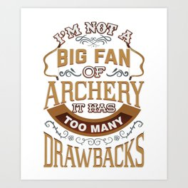 Archery It Has Too Many Drawbacks Art Print