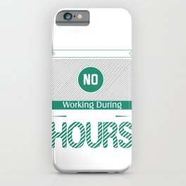 Absolutely No Working During Keno Hours iPhone Case