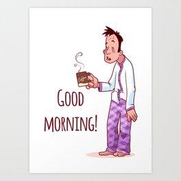 Good Morning! Art Print