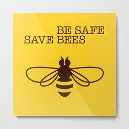 Be safe - save bees Metal Print