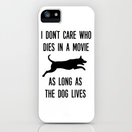 I Don't Care Who Dies In A Movie As Long As The Dog Lives iPhone Case