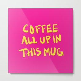 Coffee All Up In This Mug - Hot Pink Metal Print
