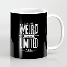 I'm Not Weird I'm a Limited Edition black and white monochrome typography design home decor wall Coffee Mug