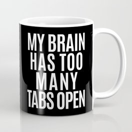 My Brain Has Too Many Tabs Open (Black & White) Coffee Mug