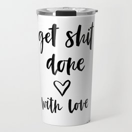 get shit done with love Travel Mug