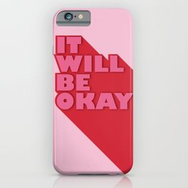 IT WILL BE OKAY - positive typography iPhone Case
