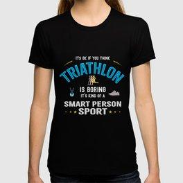 OK If You Think Triathlon Is Boring Smart People Sport T-shirt