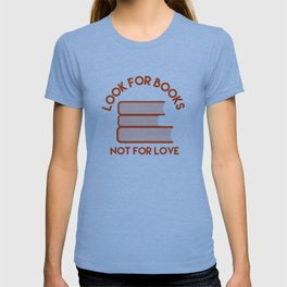 Looks for Books, Not for Love T-shirt