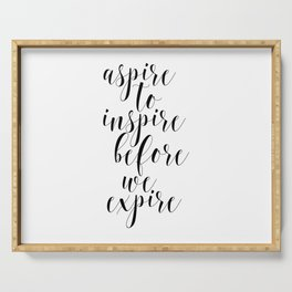 Aspire To Inspire Before We Expire, Inspirational Quote Serving Tray
