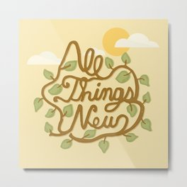 All Things New (version 1) Metal Print