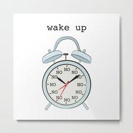 Wake up.NO Metal Print