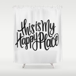 This is my happy place // Black and White // Handlettering Hand drawn Positive Illustration Art Shower Curtain