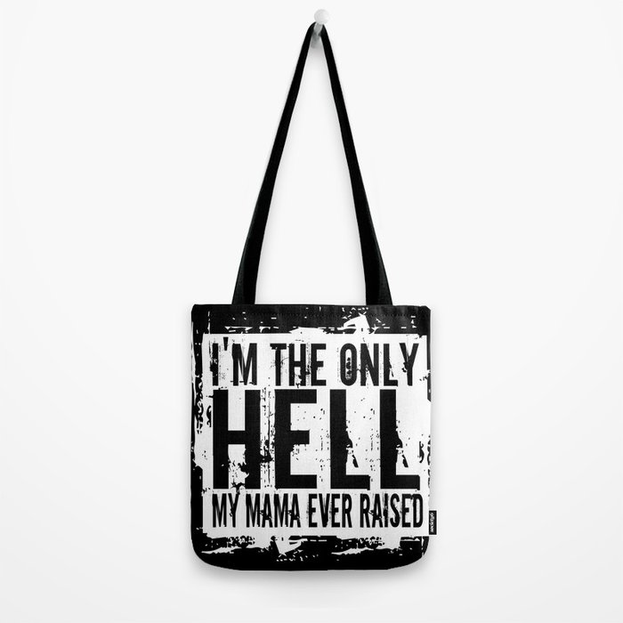 I'm The Only Hell My Mama Ever Raised Tote Bag