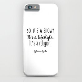 Gilmore Girls - So it's a show iPhone Case