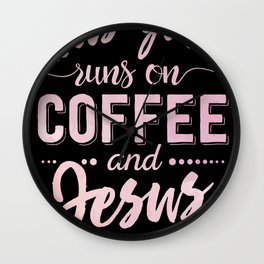 This Girl Runs On Coffee And Jesus Christian Wall Clock