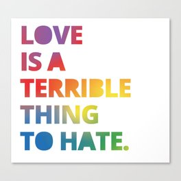 Love is a Terrible Thing to Hate LGBTQ Pride Canvas Print