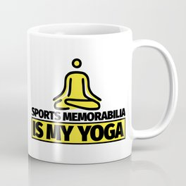 Sports memorabilia funny saying - Sports memorabilia is my yoga Coffee Mug