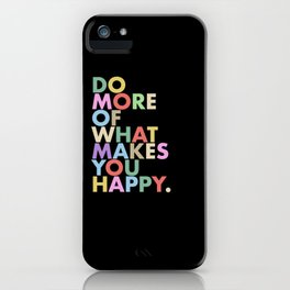 do more of what makes you happy iPhone Case