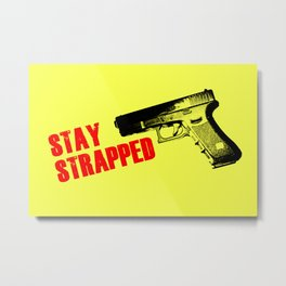 Stay Strapped Metal Print