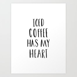 Iced coffee has my heart typography Art Print