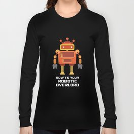 Bow To Your Robotic Overlord T Shirt Long Sleeve T-shirt
