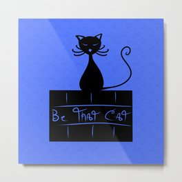 Be That Cat V.2 Metal Print