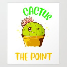 My Cactus Puns Get To The Point Winking Plant Art Print