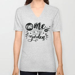 Find me in the garden - Garden hand drawn quotes illustration. Funny humor. Life sayings. Unisex V-Neck