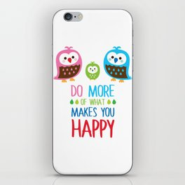 Owls - Do more of what makes you happy iPhone Skin