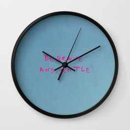 be brave and gentle -courageous,fearless,wild,hardy,hope,persevering Wall Clock