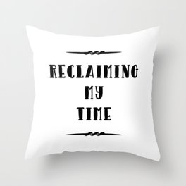 Reclaiming My Time Throw Pillow