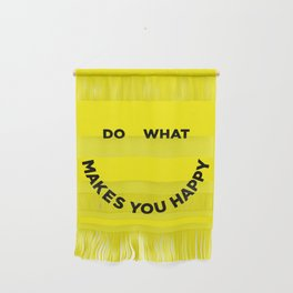 Do What Makes You Happy Wall Hanging