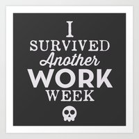 I Survived Another Work Week Art Print