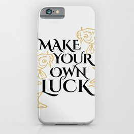 Make your own luck. iPhone Case
