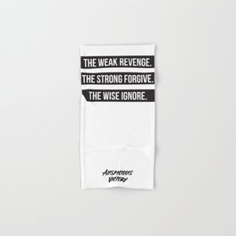The weak revenge. The strong forgive. The wise ignore. Black Print. Hand & Bath Towel