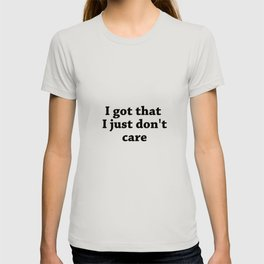 got That just dont care T-shirt
