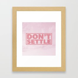 Don't Settle Framed Art Print