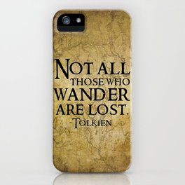 Not all those who wander are lost. iPhone Case