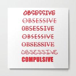 Obsessive Compulsive Metal Print