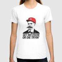 nietzsche T-shirts featuring Get nietzsche or die tryin' by Carlos Paboudjian
