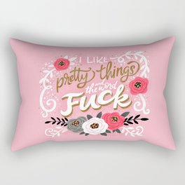 Sh*t People Say: I Like Pretty Things and the Word Fuck Rectangular Pillow