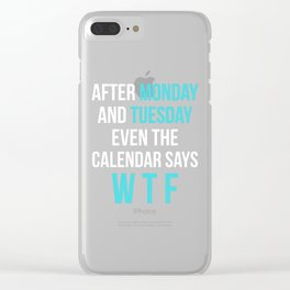 After Monday and Tuesday Even The Calendar Says WTF (Black) Clear iPhone Case