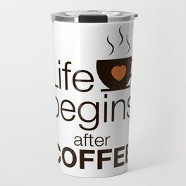 Life begins after coffee - I love Coffee Travel Mug