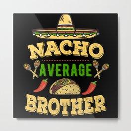 Nacho Average Brother Metal Print