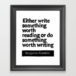 Either write something worth doing or do something worth writing Framed Art Print