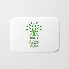 INHALE the future EXHALE the past Bath Mat