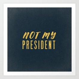 Not My President 1.0 - Gold on Navy #resistance Art Print