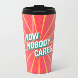 WOW, Nobody Cares Travel Mug