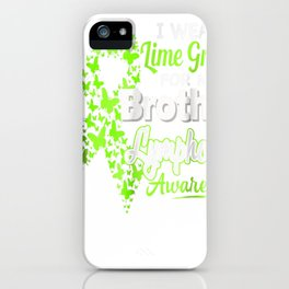I wear Lime Green for my Brother - Lymphoma Awareness shirt iPhone Case